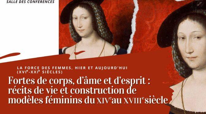 Colloque « Fortes de corps, d'âme et d'esprit : récits de vie et construction de modèles féminins du XIVe au XVIIIe siècle »